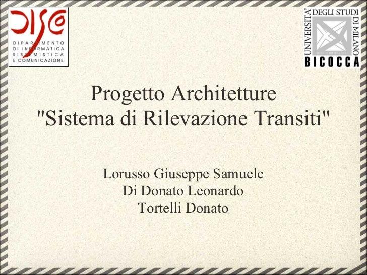 """Progetto Architetture""""Sistema di Rilevazione Transiti""""       Lorusso Giuseppe Samuele          Di Donato Leonardo         ..."""