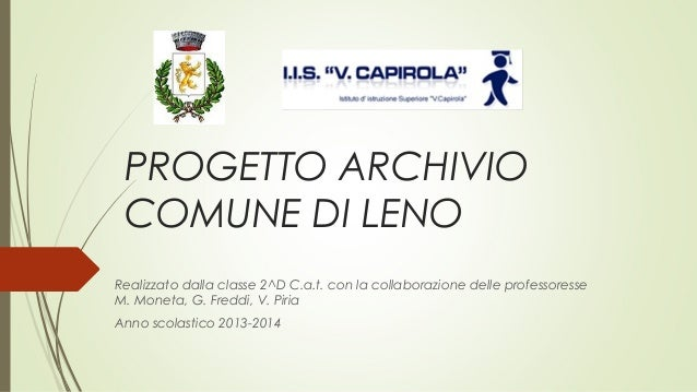 PROGETTO ARCHIVIO COMUNE DI LENO Realizzato dalla classe 2^D C.a.t. con la collaborazione delle professoresse M. Moneta, G...