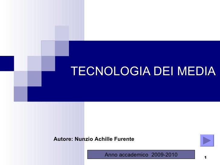 TECNOLOGIA DEI MEDIA Anno accademico  2009-2010 Autore: Nunzio Achille Furente
