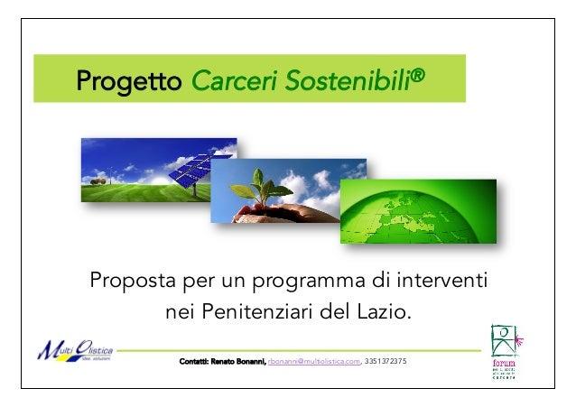 Progetto Carceri Sostenibili® Proposta per un programma di interventi nei Penitenziari del Lazio. Contatti: Renato Bonanni...