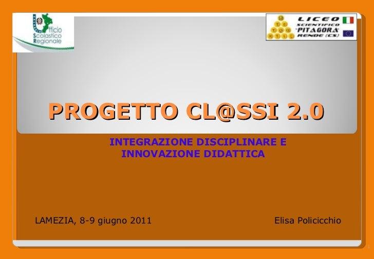 PROGETTO CL@SSI 2.0 INTEGRAZIONE DISCIPLINARE E  INNOVAZIONE DIDATTICA LAMEZIA, 8-9 giugno 2011 Elisa Policicchio