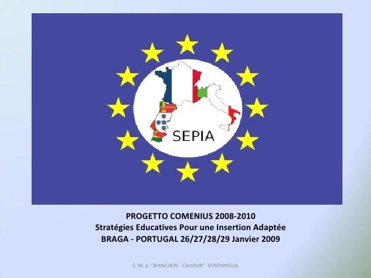PROGETTO COMENIUS 2008-2010 Stratégies Educatives Pour une Insertion Adaptée BRAGA - PORTUGAL 26/27/28/29 Janvier 2009 S. ...