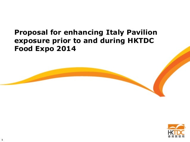 Proposal for enhancing Italy Pavilion exposure prior to and during HKTDC Food Expo 2014  1