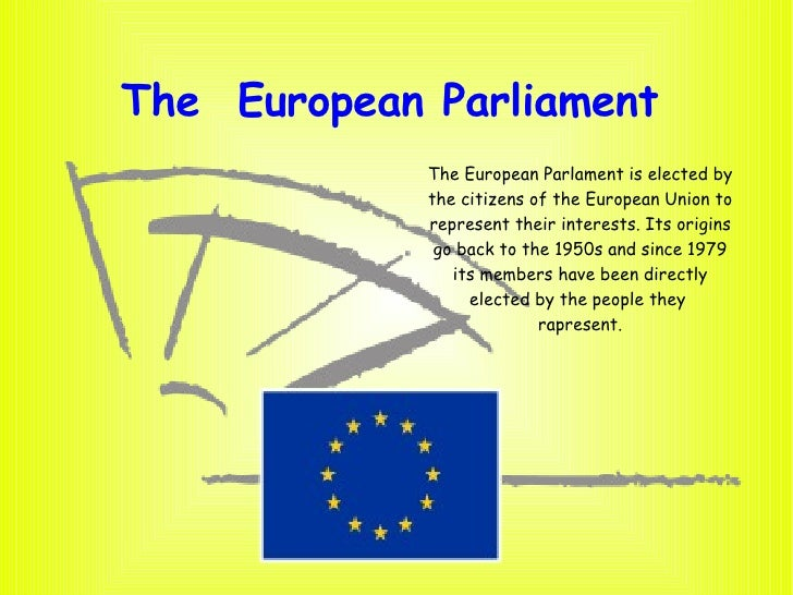 The  European Parliament  The European Parlament is elected by the citizens of the European Union to represent their inter...
