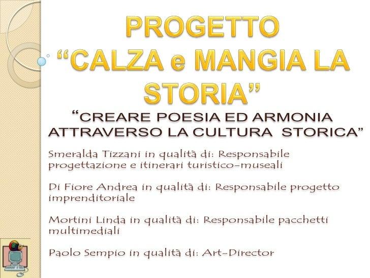 """PROGETTO<br />""""CALZA e MANGIA LA STORIA""""<br />""""CREARE POESIA ED ARMONIA ATTRAVERSO LA CULTURA  STORICA""""Smeralda Tizzani in..."""