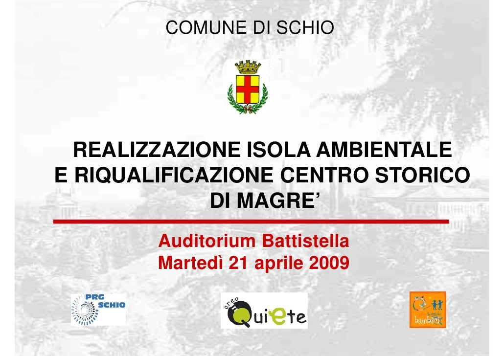 COMUNE DI SCHIO       REALIZZAZIONE ISOLA AMBIENTALE E RIQUALIFICAZIONE CENTRO STORICO              DI MAGRE'         Audi...