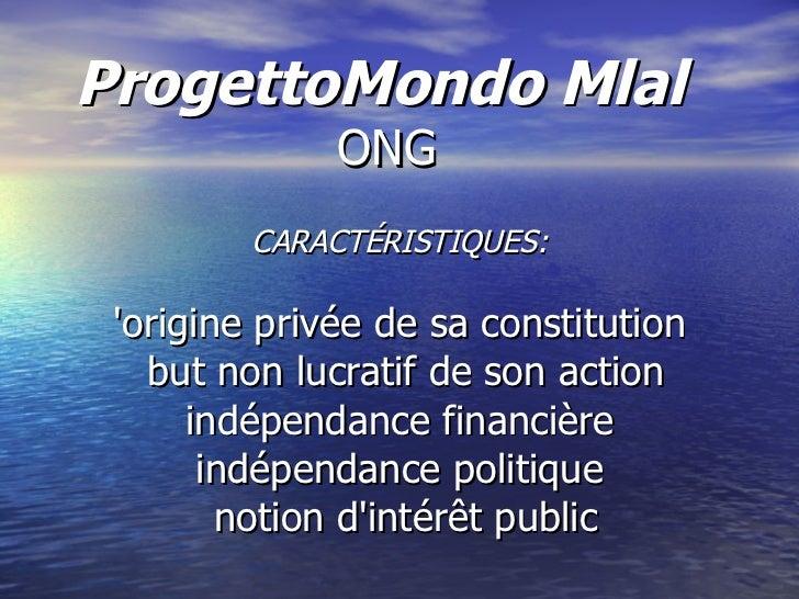 ProgettoMondo Mlal   ONG CARACTÉRISTIQUES: 'origine privée de sa constitution but non lucratif de son action indépendance ...