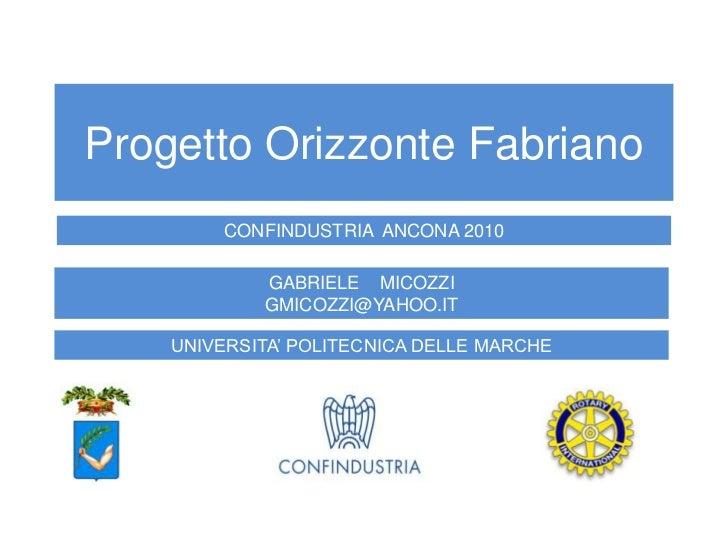 Progetto Orizzonte Fabriano         CONFINDUSTRIA ANCONA 2010            GABRIELE MICOZZI            GMICOZZI@YAHOO.IT    ...