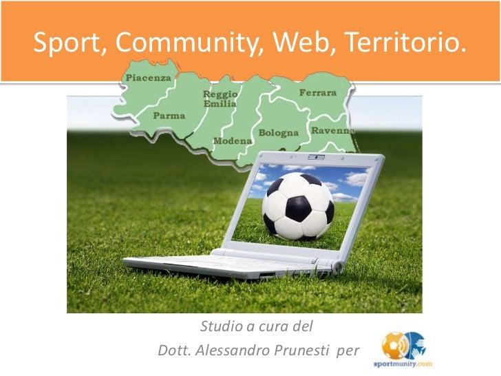 Sport, Community, Web, Territorio.<br />Studio a cura del<br /> Dott. Alessandro Prunesti  per<br />