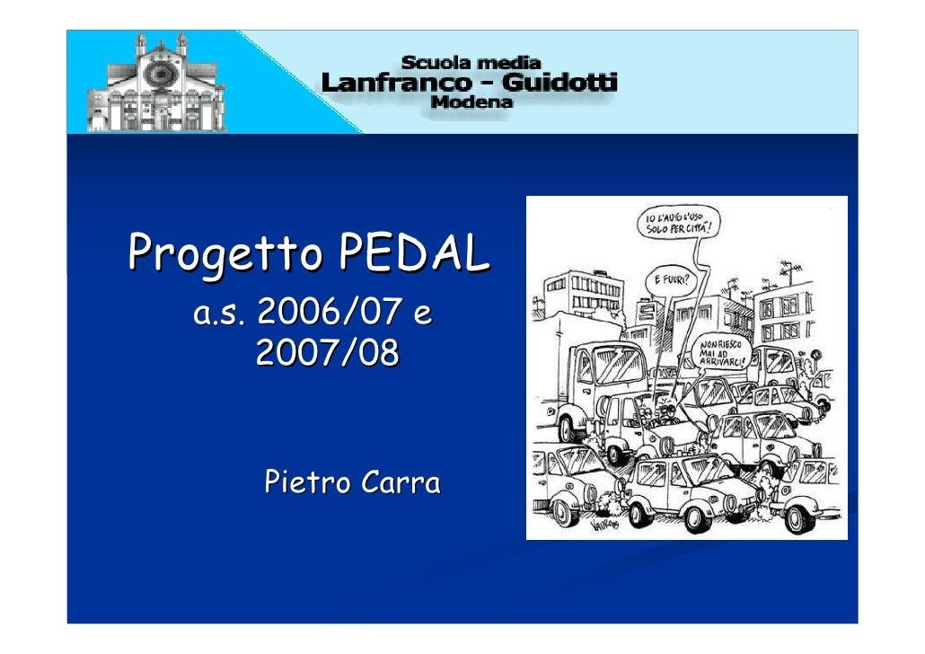 Progetto PEDAL   a.s. 2006/07 e        2007/08         Pietro Carra