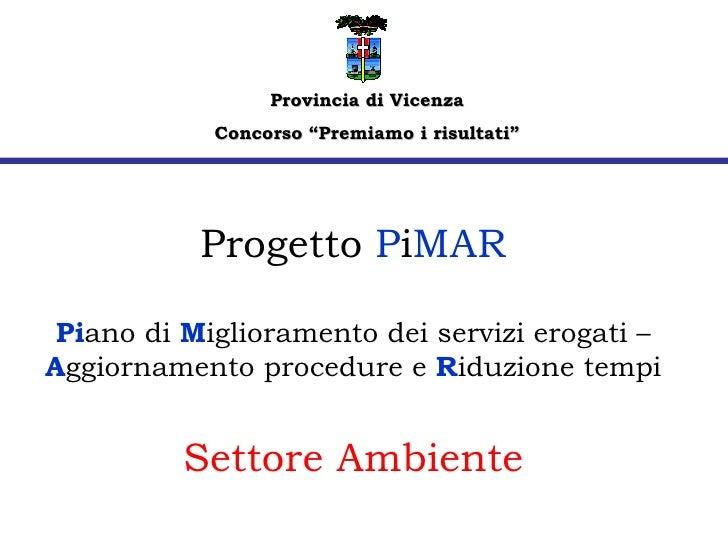 Progetto  P i MAR Pi ano di  M iglioramento dei servizi erogati –  A ggiornamento procedure e  R iduzione tempi Settore Am...