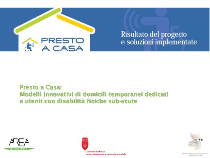Presto a Casa:Modelli innovativi di domicili temporanei dedicatia utenti con disabilità fisiche sub-acute