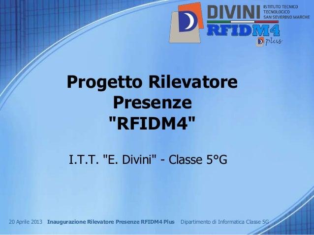 """Progetto Rilevatore                         Presenze                        """"RFIDM4""""                     I.T.T. """"E. Divini..."""