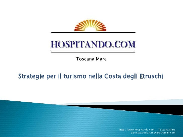 Strategie per il turismo nella Costa degli Etruschi<br />Toscana Mare<br />http://www.hospitando.com     Toscana Mare     ...