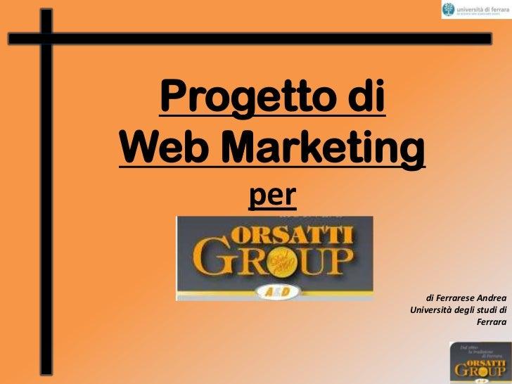 Progetto di <br />WebMarketing<br />per<br />di Ferrarese Andrea<br />Università degli studi di Ferrara<br />