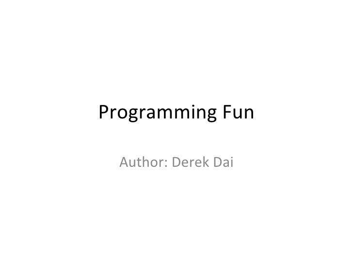 Programming Fun Author: Derek Dai