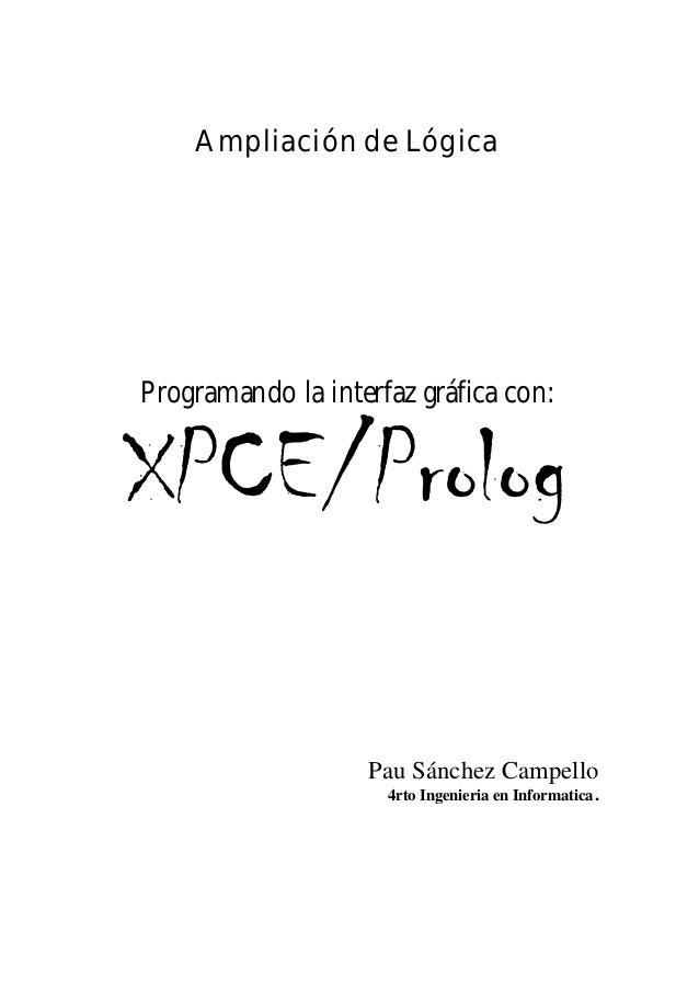 Ampliación de Lógica Programando la interfaz gráfica con: XPCE/Prolog Pau Sánchez Campello 4rto Ingenieria en Informatica.
