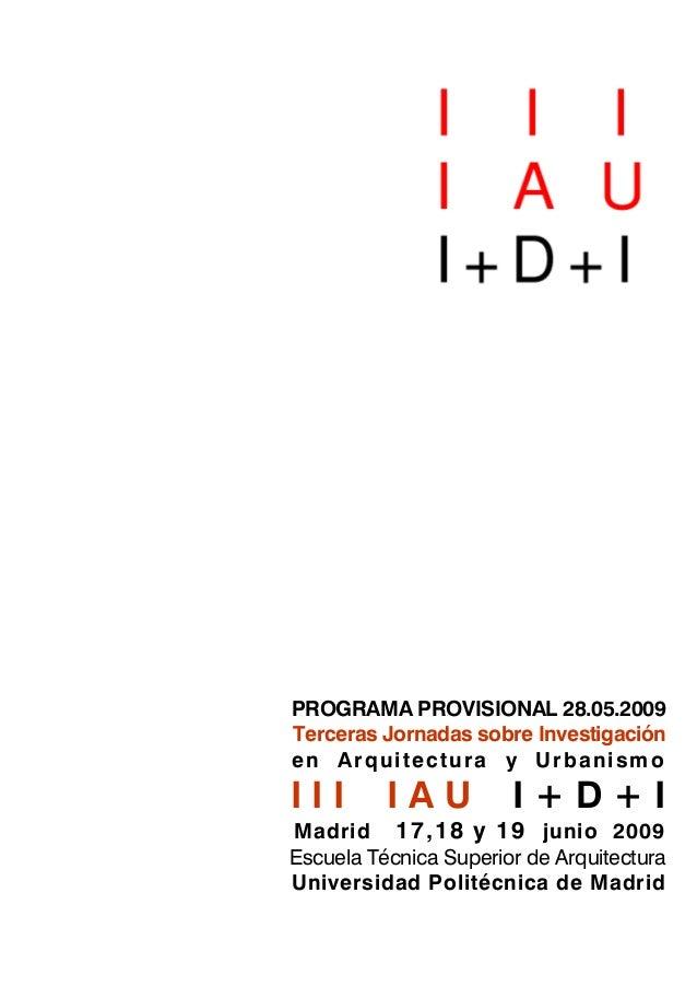 PROGRAMA PROVISIONAL 28.05.2009 Terceras Jornadas sobre Investigación en Arquitectura y Urbanismo I I I I A U I + D + I Ma...