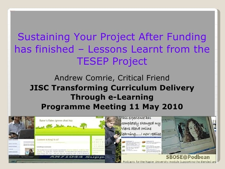 <ul><li>Sustaining Your Project After Funding has finished – Lessons Learnt from the TESEP Project </li></ul><ul><li>Andre...