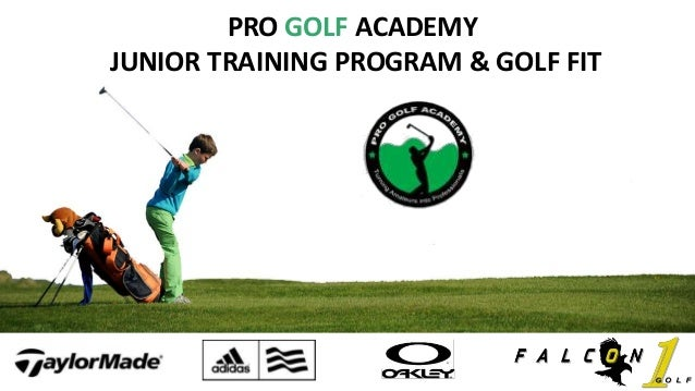 PRO GOLF ACADEMY JUNIOR TRAINING PROGRAM & GOLF FIT