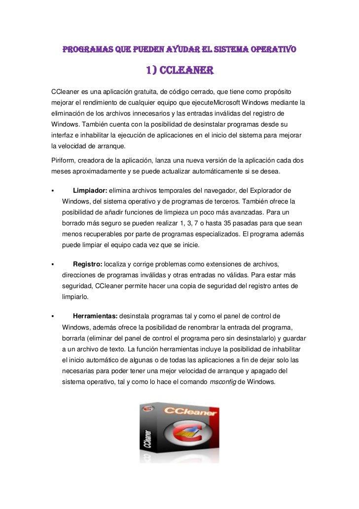 PROGRAMAS QUE PUEDEN AYUDAR EL SISTEMA OPERATIVO<br />1) CCLEANER<br />CCleaneres unaaplicacióngratuita, decódigo cerr...