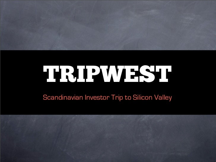 TRIPWESTScandinavian Investor Trip to Silicon Valley