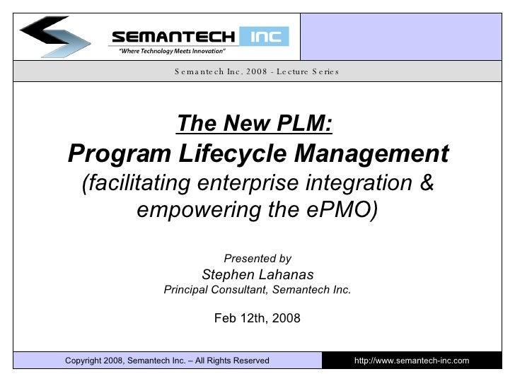 Semantech Inc. 2008 - Lecture Series The New PLM:   Program Lifecycle Management (facilitating enterprise integration & em...