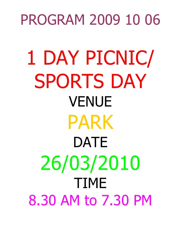 PROGRAM 2009 10 06  1 DAY PICNIC/  SPORTS DAY       VENUE       PARK        DATE   26/03/2010        TIME  8.30 AM to 7.30...