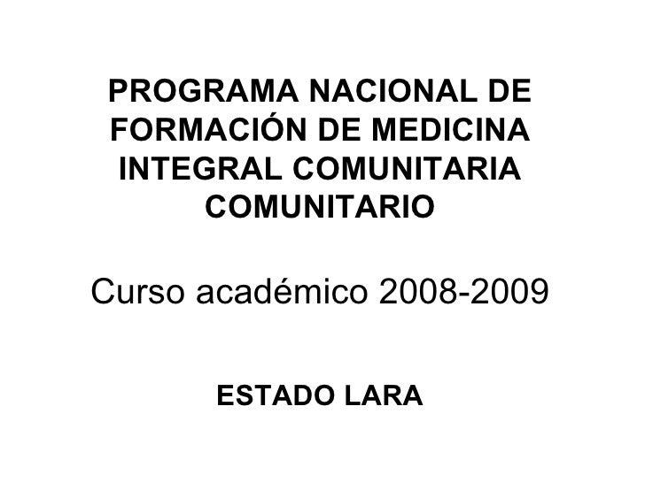 PROGRAMA NACIONAL DE FORMACIÓN DE MEDICINA INTEGRAL COMUNITARIA COMUNITARIO Curso académico 2008-2009 ESTADO LARA