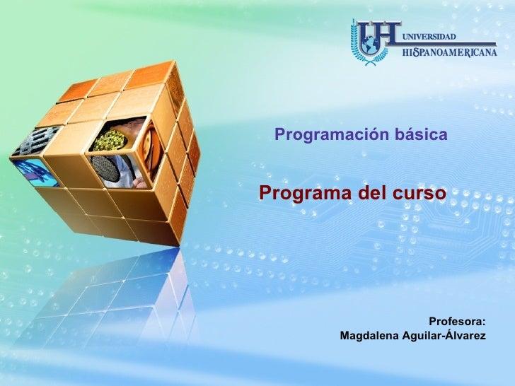 Programa del curso Programación básica Profesora: Magdalena Aguilar-Álvarez