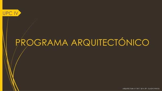 "PROGRAMA ARQUITECTÓNICO  ARQUITECTURA IV ""UPC"" 2014 JTP.: GLADYS PINTOS  UPC IV"