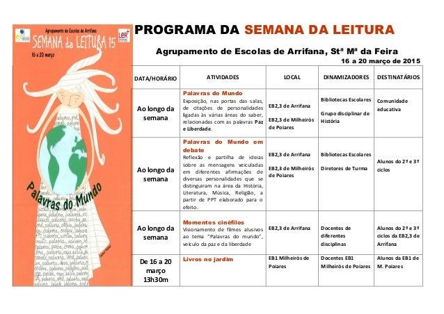 PROGRAMA DA SEMANA DA LEITURA Agrupamento de Escolas de Arrifana, Stª Mª da Feira 16 a 20 março de 2015 DATA/HORÁRIO ATIVI...