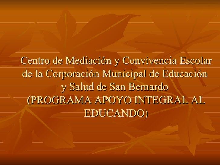 Centro de Mediación y Convivencia Escolar de la Corporación Municipal de Educación  y Salud de San Bernardo  (PROGRAMA APO...