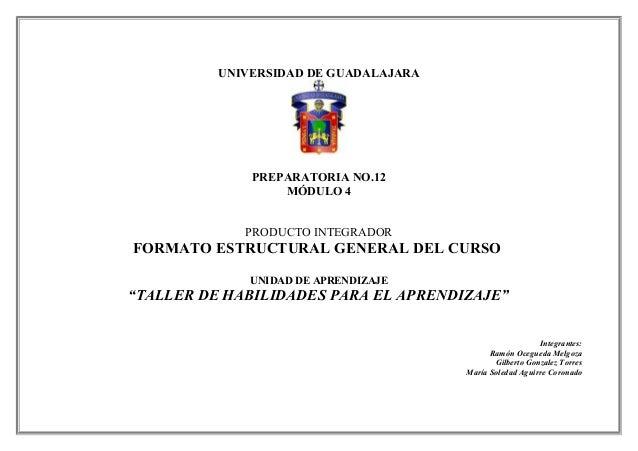 UNIVERSIDAD DE GUADALAJARA PREPARATORIA NO.12 MÓDULO 4 PRODUCTO INTEGRADOR FORMATO ESTRUCTURAL GENERAL DEL CURSO UNIDAD DE...