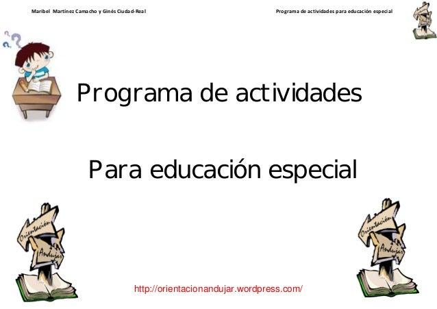 Maribel Martínez Camacho y Ginés Ciudad-Real Programa de actividades para educación especial http://orientacionandujar.wor...