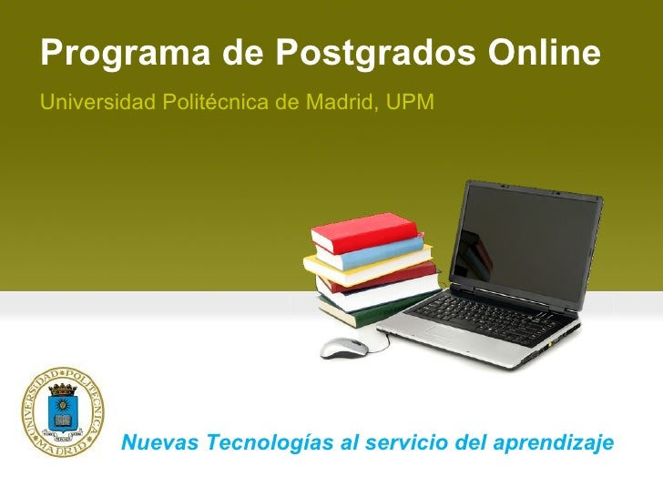 Programa de Postgrados Online Universidad Politécnica de Madrid, UPM Nuevas Tecnologías al servicio del aprendizaje