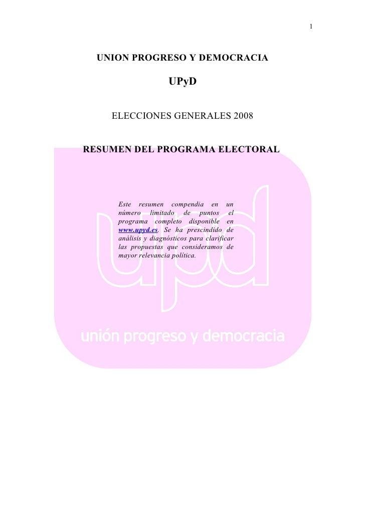1      UNION PROGRESO Y DEMOCRACIA                       UPyD       ELECCIONES GENERALES 2008   RESUMEN DEL PROGRAMA ELECT...