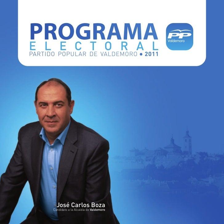 PROGRAMAE L E C T O R A LPARTIDO POPULAR DE VALDEMORO . 2011        José Carlos Boza      Candidato a la Alcaldía de Valde...