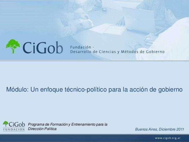 Módulo: Un enfoque técnico-político para la acción de gobierno       Programa de Formación y Entrenamiento para la       D...