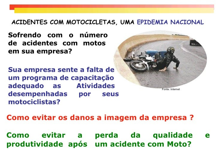ACIDENTES COM MOTOCICLETAS, UMA  EPIDEMIA NACIONAL Sofrendo  com  o  número  de acidentes com motos  em sua empresa? Sua e...
