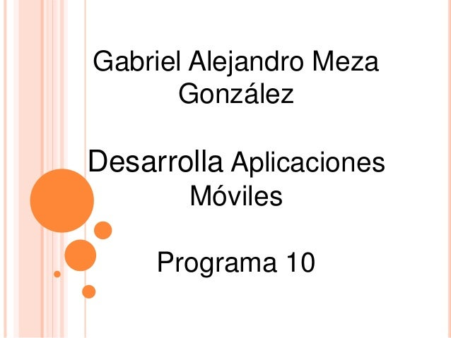 Gabriel Alejandro Meza González Desarrolla Aplicaciones Móviles Programa 10