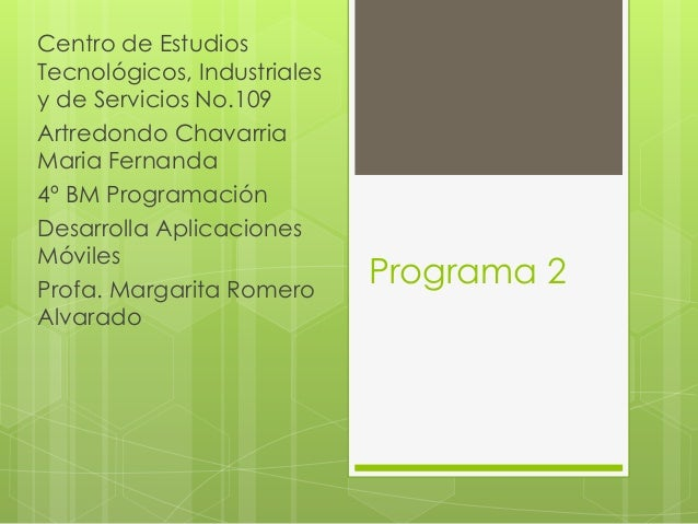 Programa 2 Centro de Estudios Tecnológicos, Industriales y de Servicios No.109 Artredondo Chavarria Maria Fernanda 4º BM P...