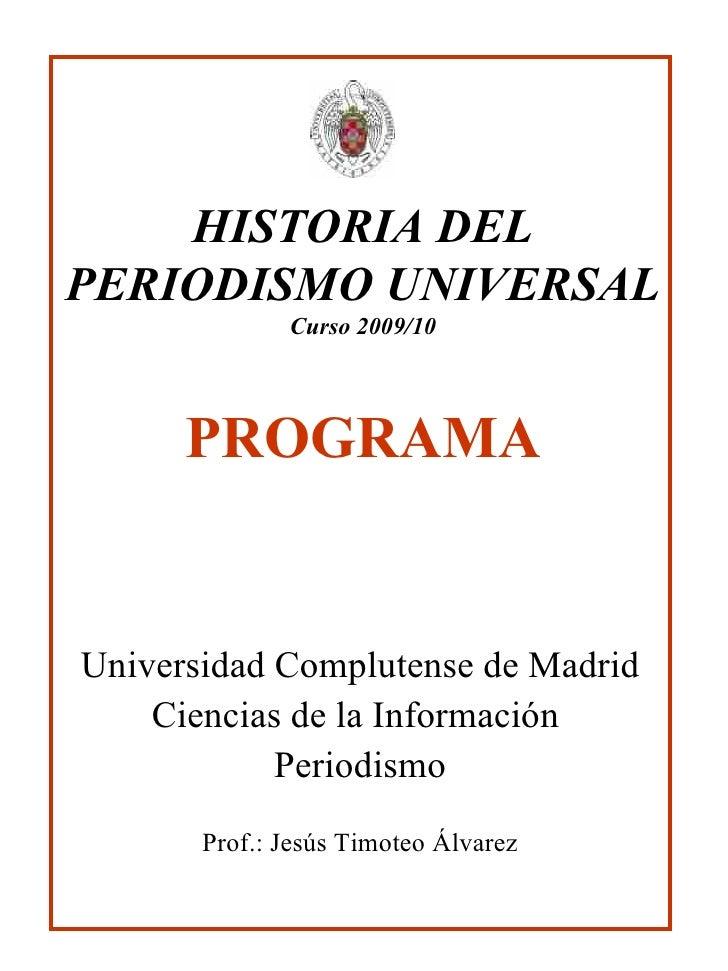 HISTORIA DEL PERIODISMO UNIVERSAL Curso 2009/10 PROGRAMA Universidad Complutense de Madrid Ciencias de la Información  Per...