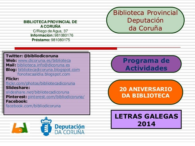 LETRAS GALEGAS 2014 Programa de Actividades Twitter: @bibliodicoruna Web: www.dicoruna.es/biblioteca Mail: biblioteca.info...
