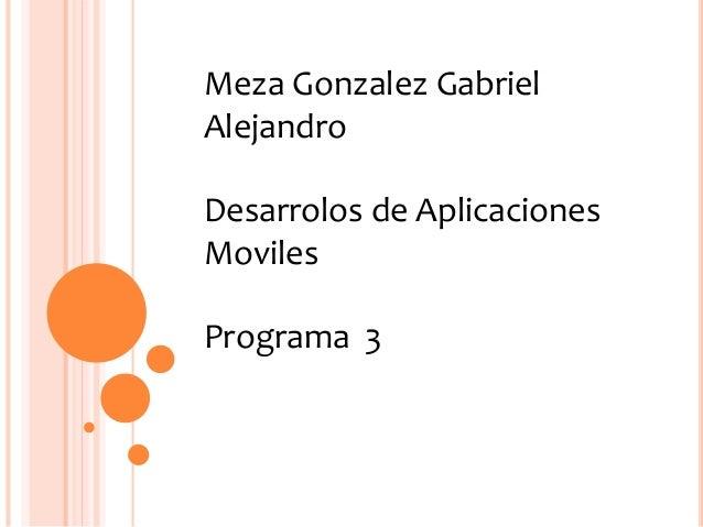 Meza Gonzalez Gabriel Alejandro Desarrolos de Aplicaciones Moviles Programa 3