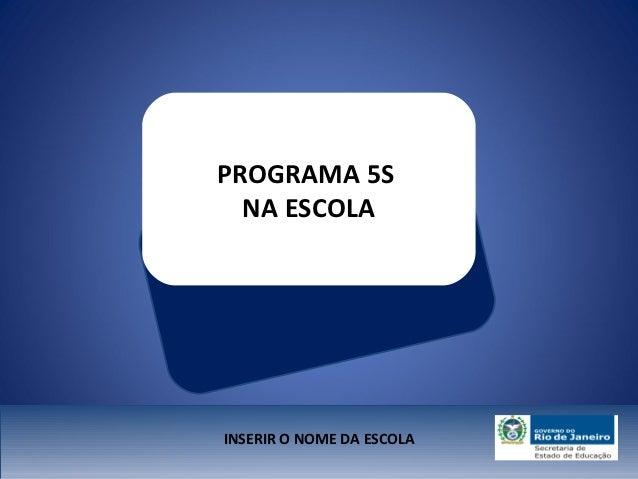 PROGRAMA 5S  NA ESCOLAINSERIR O NOME DA ESCOLA