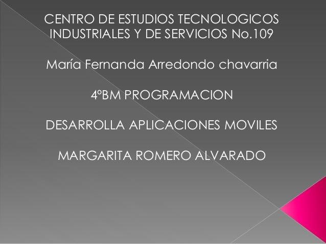 CENTRO DE ESTUDIOS TECNOLOGICOS INDUSTRIALES Y DE SERVICIOS No.109 María Fernanda Arredondo chavarria 4ºBM PROGRAMACION DE...