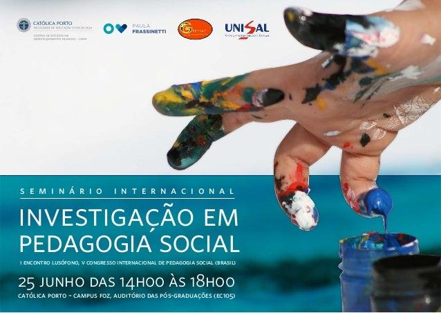 s e m i n á r i o i n t e r n a c i o n a l investigação em pedagogia sociali encontro lusófono, v congresso internacional...