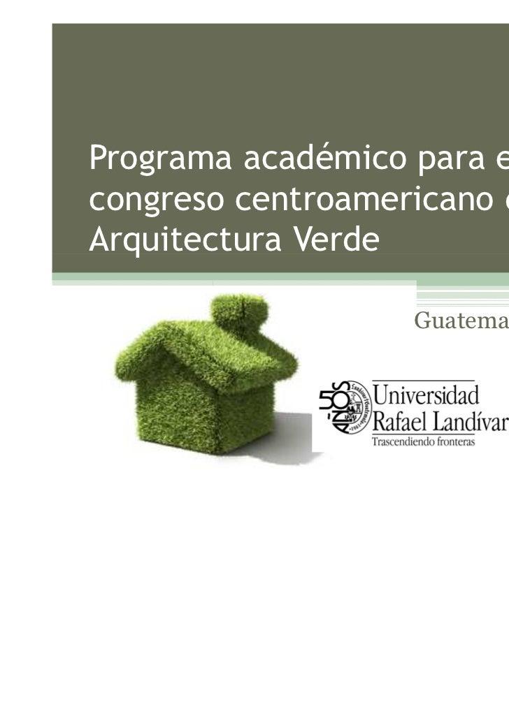 Programa académico para elcongreso centroamericano deArquitectura Verde                   Guatemala, junio 2011