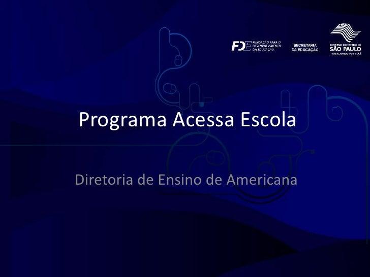 Programa Acessa Escola<br />Diretoria de Ensino de Americana<br />